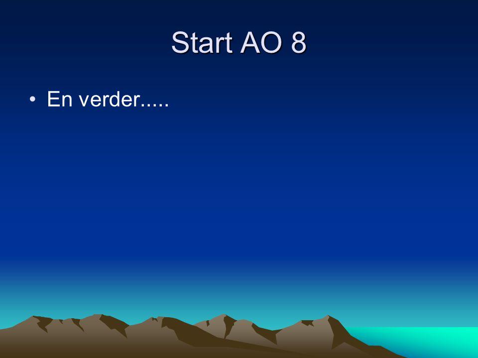 Start AO 8 •En verder.....