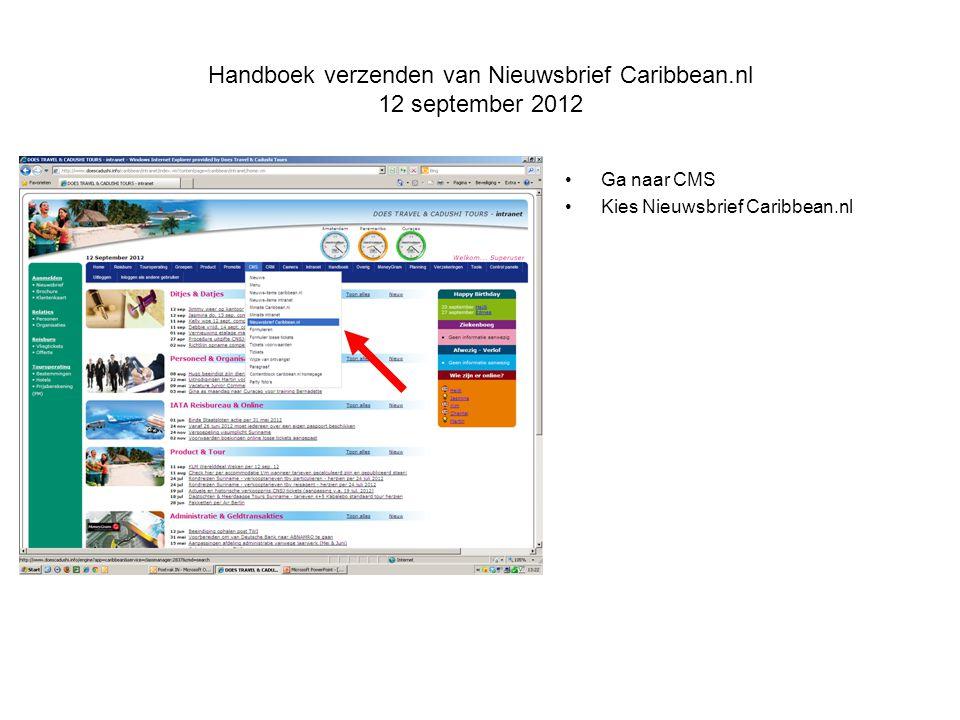 Handboek verzenden van Nieuwsbrief Caribbean.nl 12 september 2012 •Ga naar CMS •Kies Nieuwsbrief Caribbean.nl
