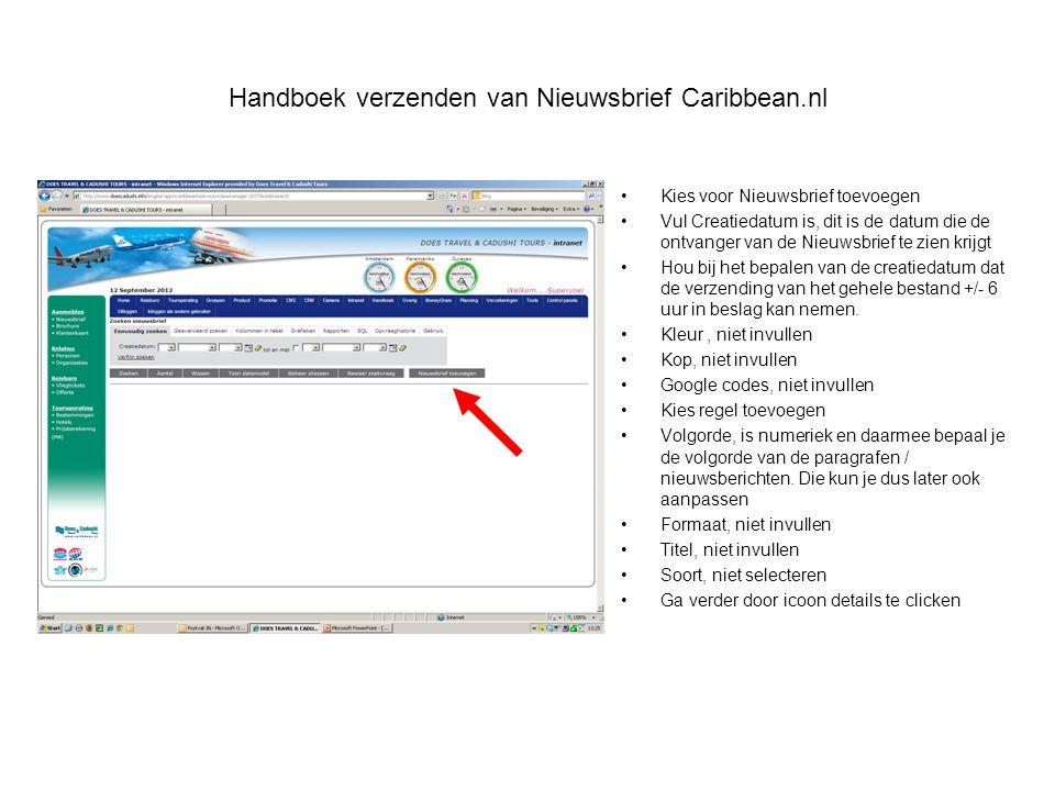 Handboek verzenden van Nieuwsbrief Caribbean.nl •Kies voor Nieuwsbrief toevoegen •Vul Creatiedatum is, dit is de datum die de ontvanger van de Nieuwsb