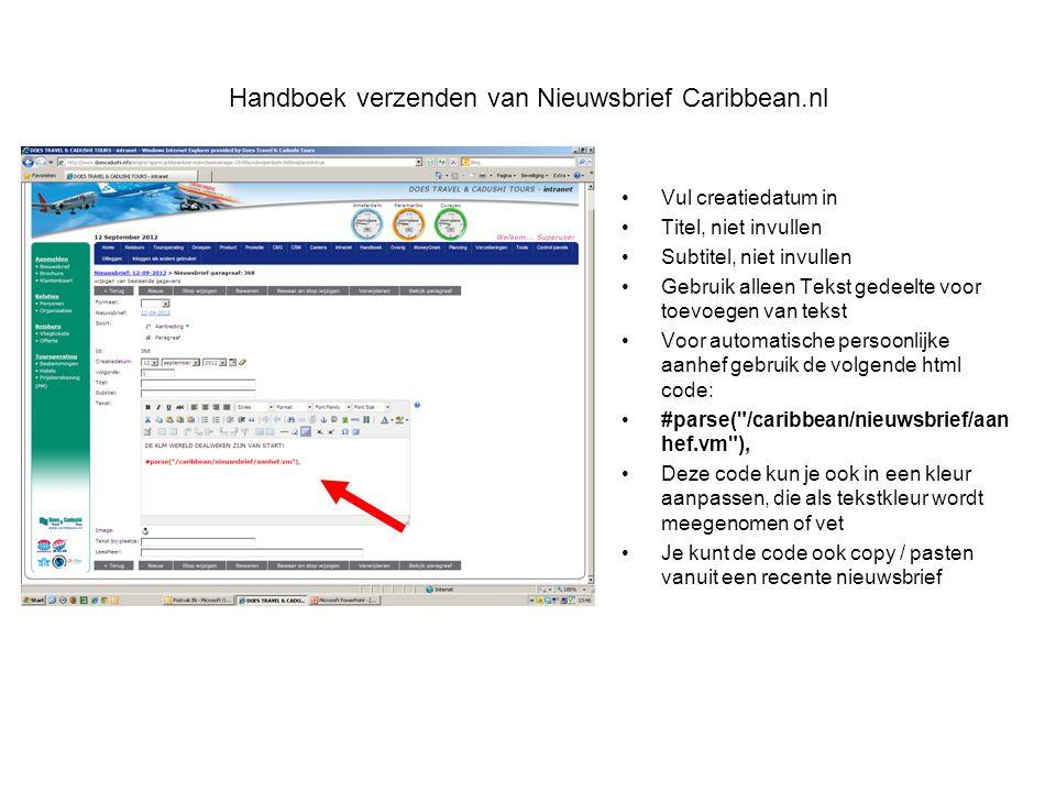 Handboek verzenden van Nieuwsbrief Caribbean.nl •Vul creatiedatum in •Titel, niet invullen •Subtitel, niet invullen •Gebruik alleen Tekst gedeelte voo