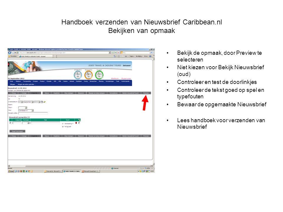 Handboek verzenden van Nieuwsbrief Caribbean.nl Bekijken van opmaak •Bekijk de opmaak, door Preview te selecteren •Niet kiezen voor Bekijk Nieuwsbrief