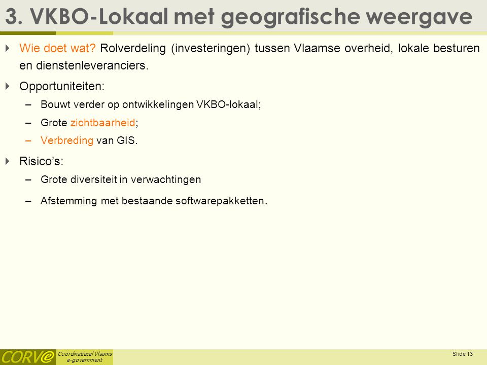 Coördinatiecel Vlaams e-government Slide 13 3.