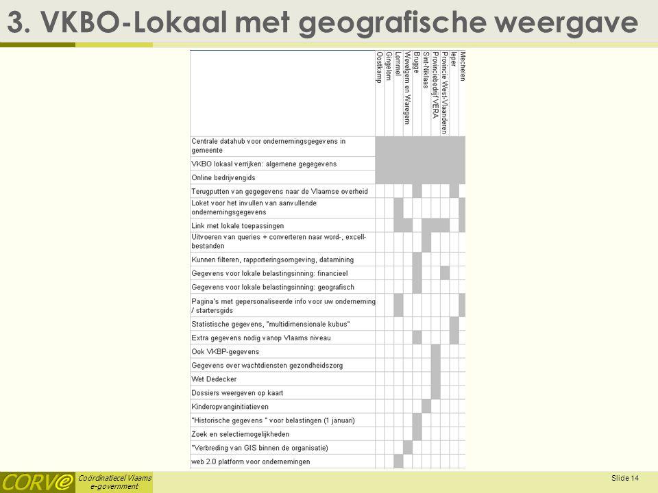 Coördinatiecel Vlaams e-government Slide 14 3. VKBO-Lokaal met geografische weergave