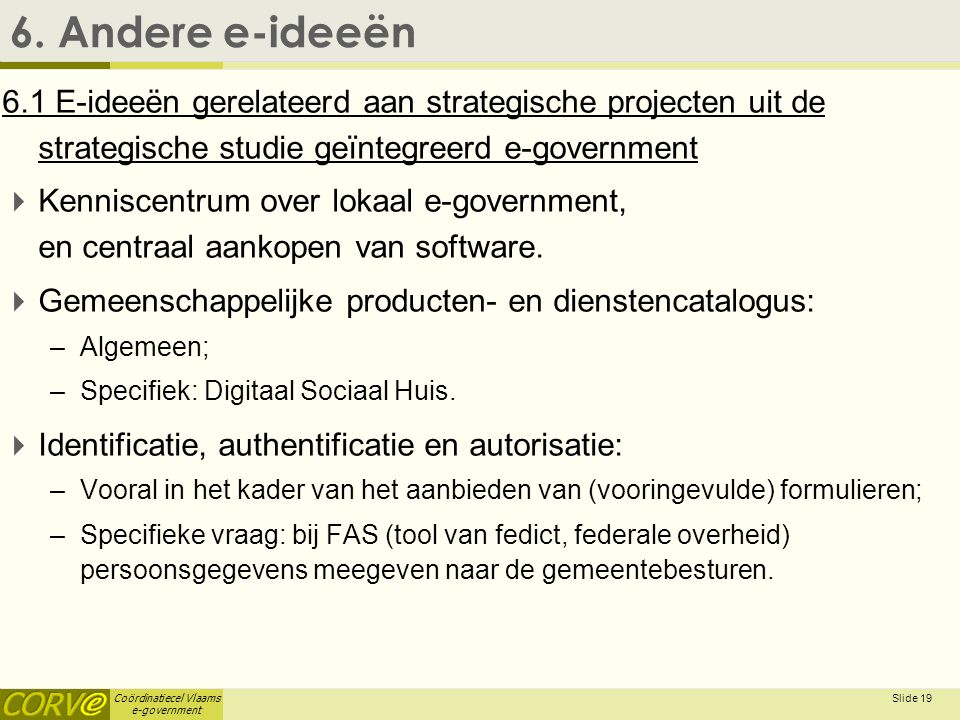 Coördinatiecel Vlaams e-government Slide 19 6.