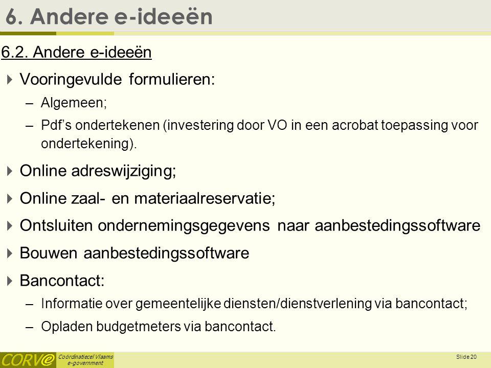 Coördinatiecel Vlaams e-government Slide 20 6. Andere e-ideeën 6.2.