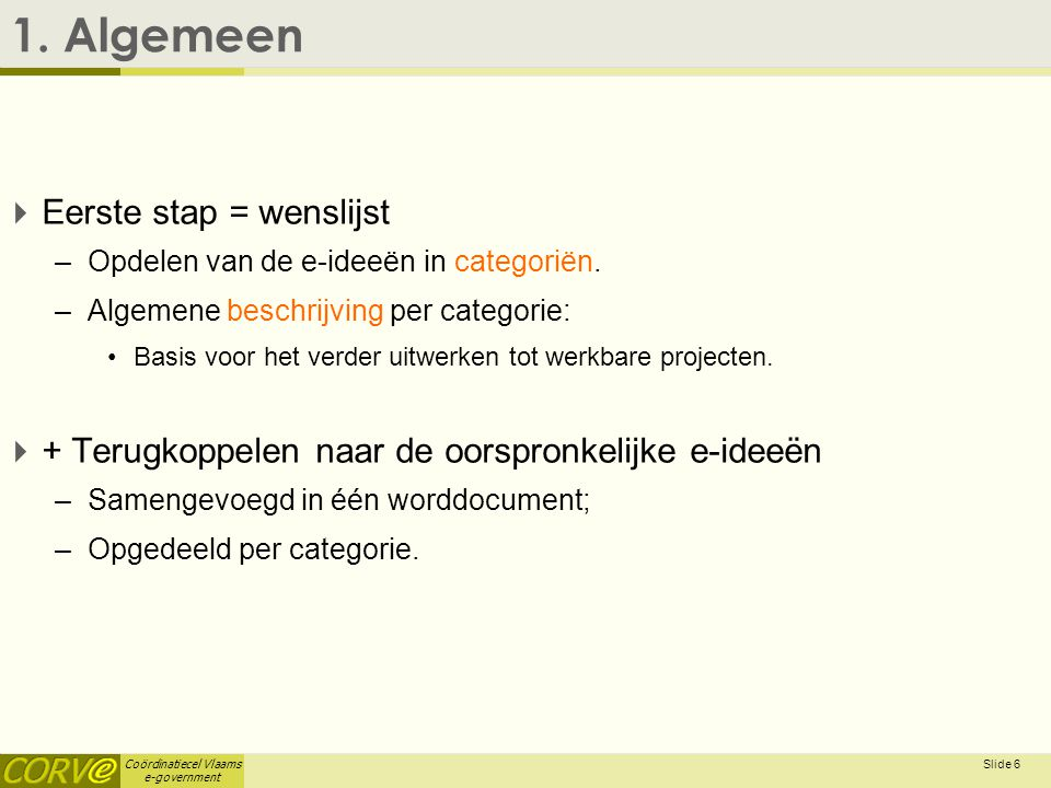 Coördinatiecel Vlaams e-government Slide 6 1.