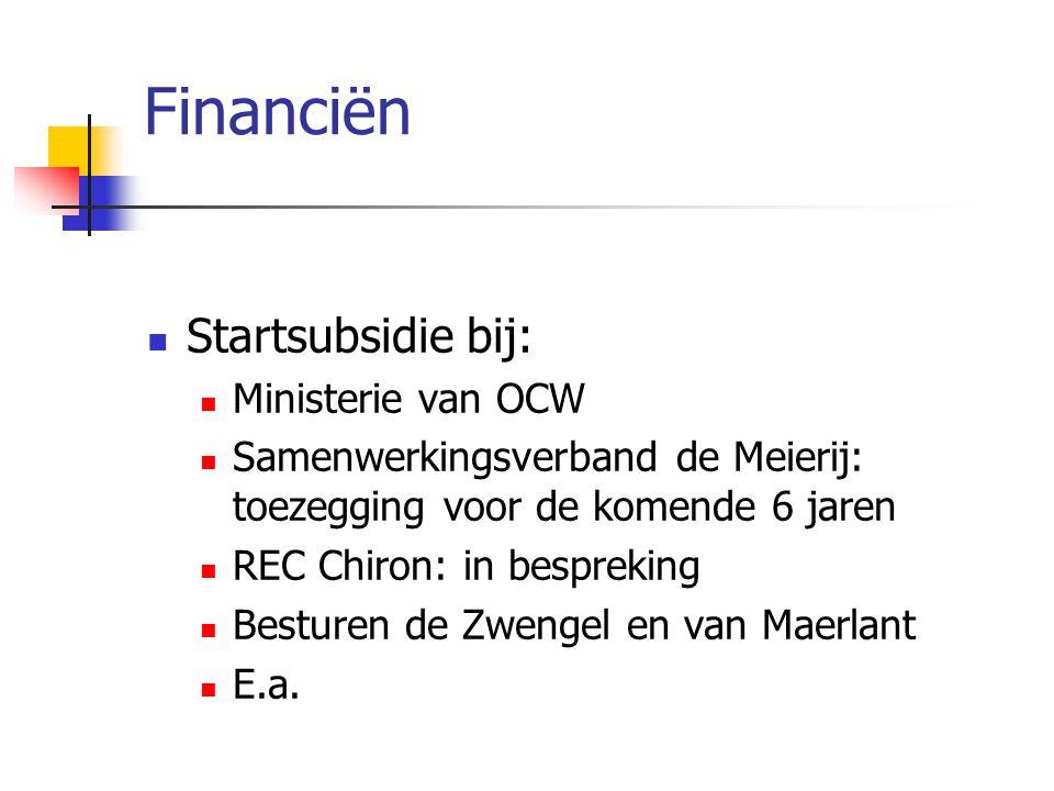 Financiën  Startsubsidie bij:  Ministerie van OCW  Samenwerkingsverband de Meierij: toezegging voor de komende 6 jaren  REC Chiron: in bespreking