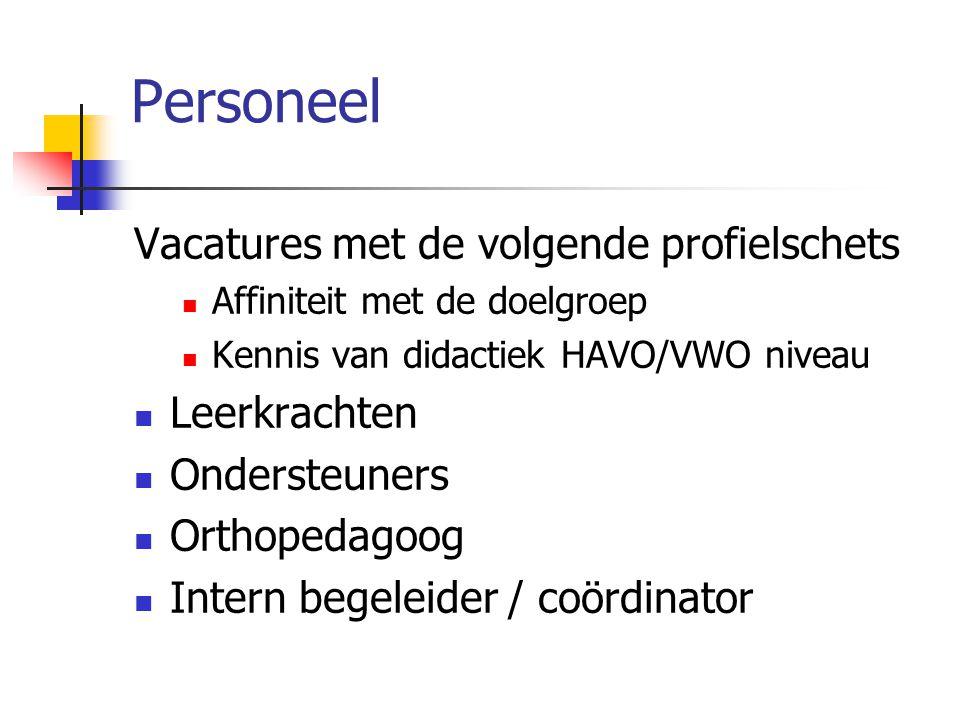 Personeel Vacatures met de volgende profielschets  Affiniteit met de doelgroep  Kennis van didactiek HAVO/VWO niveau  Leerkrachten  Ondersteuners