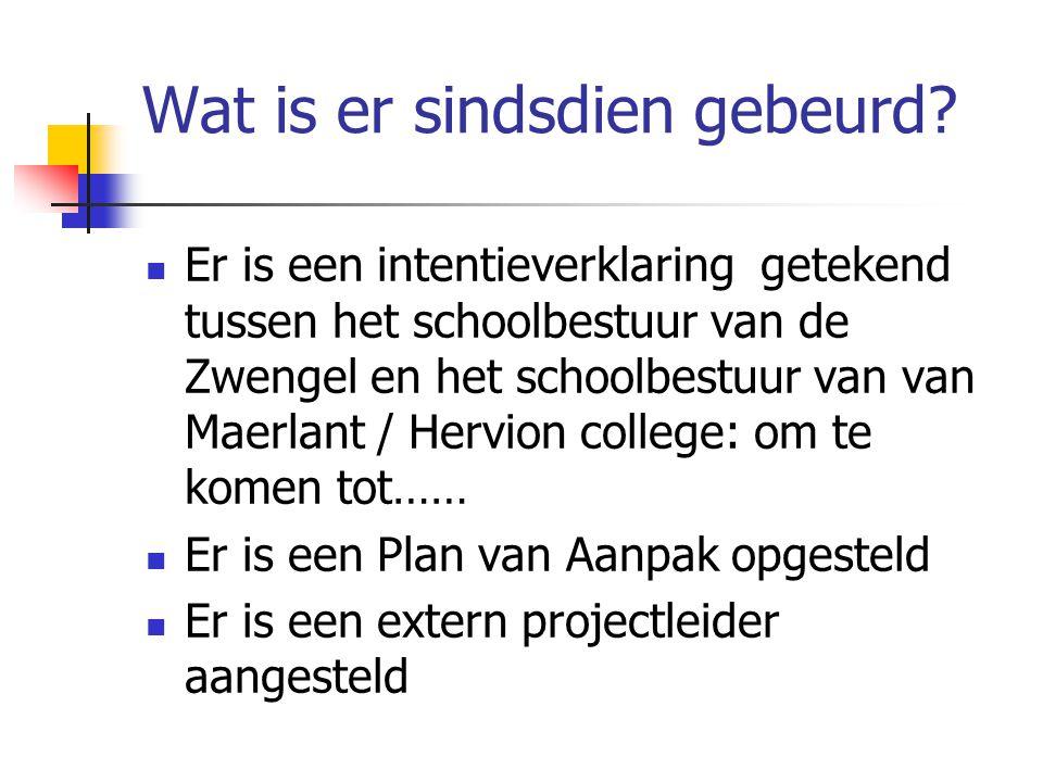 Wat is er sindsdien gebeurd?  Er is een intentieverklaring getekend tussen het schoolbestuur van de Zwengel en het schoolbestuur van van Maerlant / H