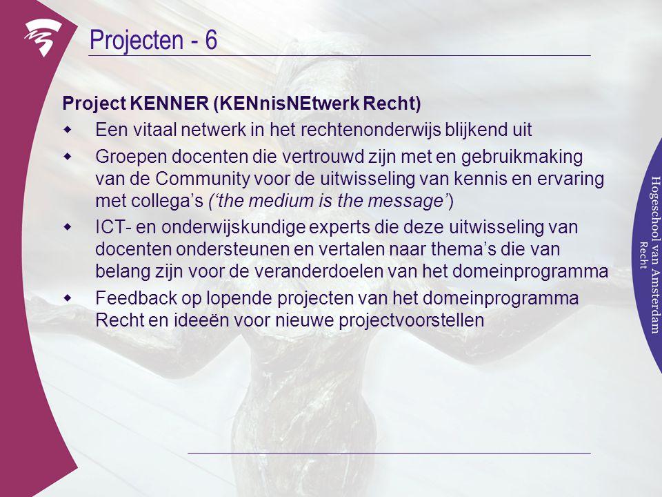Projecten - 6 Project KENNER (KENnisNEtwerk Recht)  Een vitaal netwerk in het rechtenonderwijs blijkend uit  Groepen docenten die vertrouwd zijn met