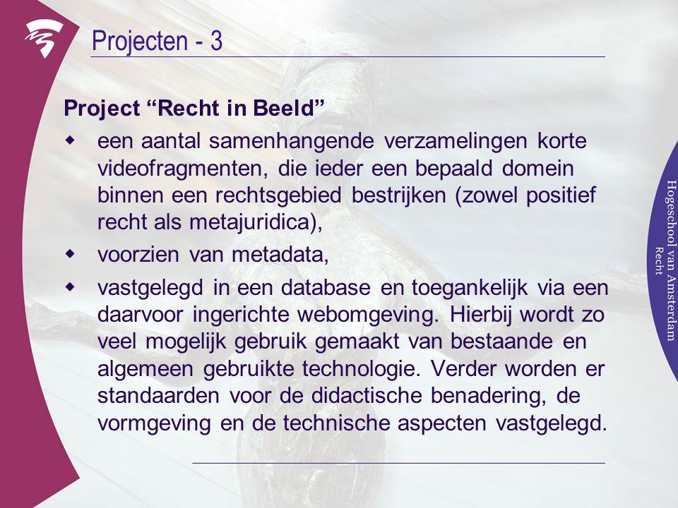 """Projecten - 3 Project """"Recht in Beeld""""  een aantal samenhangende verzamelingen korte videofragmenten, die ieder een bepaald domein binnen een rechtsg"""