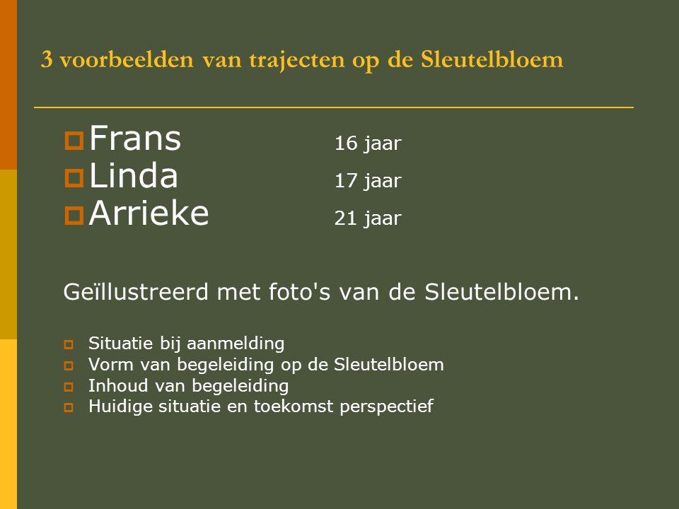 3 voorbeelden van trajecten op de Sleutelbloem  Frans 16 jaar  Linda 17 jaar  Arrieke 21 jaar Geïllustreerd met foto s van de Sleutelbloem.