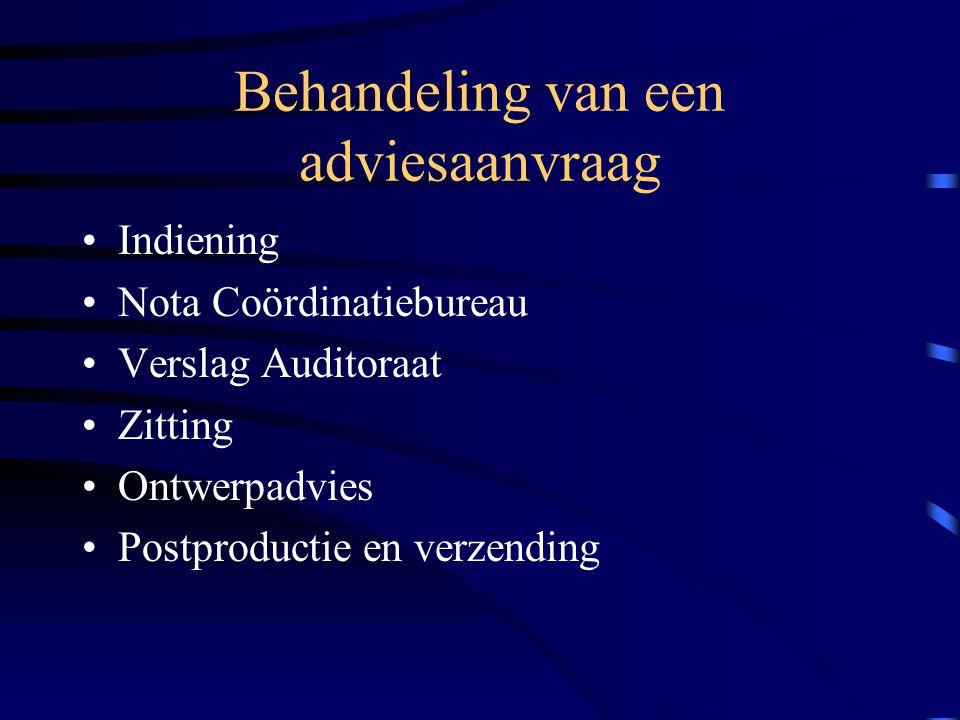 Behandeling van een adviesaanvraag •Indiening •Nota Coördinatiebureau •Verslag Auditoraat •Zitting •Ontwerpadvies •Postproductie en verzending