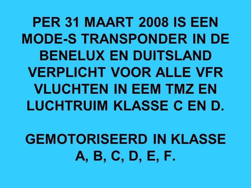 PER 31 MAART 2008 IS EEN MODE-S TRANSPONDER IN DE BENELUX EN DUITSLAND VERPLICHT VOOR ALLE VFR VLUCHTEN IN EEM TMZ EN LUCHTRUIM KLASSE C EN D. GEMOTOR