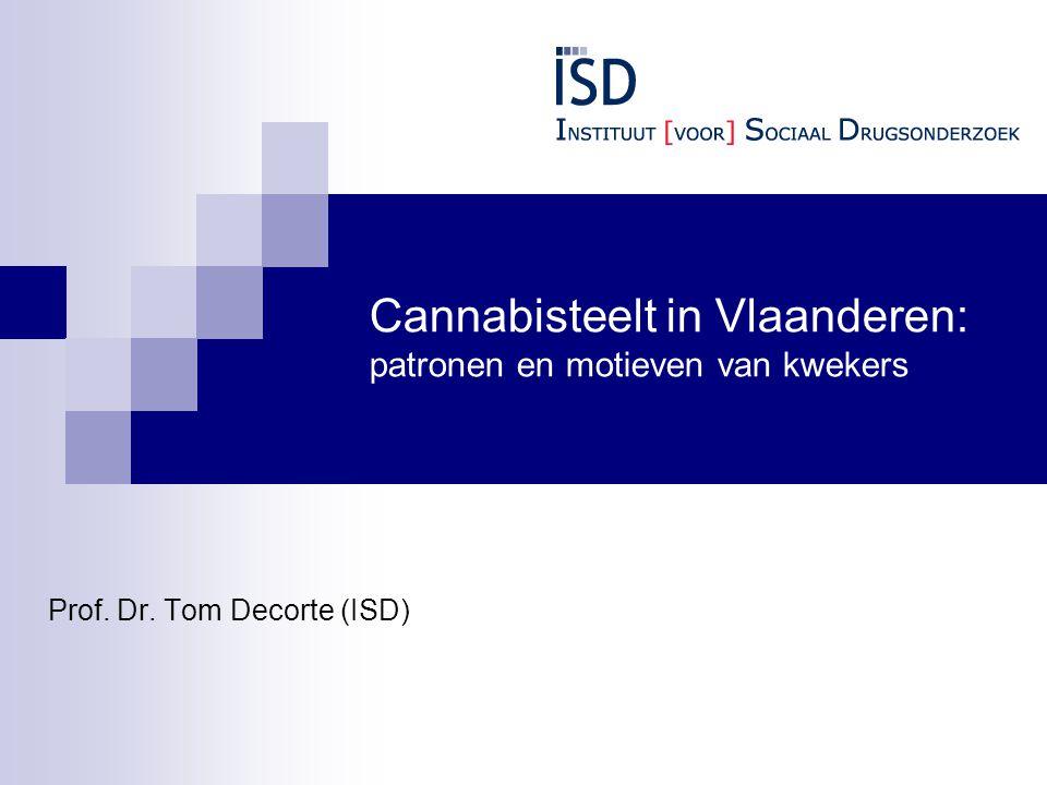 Cannabisteelt in Vlaanderen: patronen en motieven van kwekers Prof. Dr. Tom Decorte (ISD)