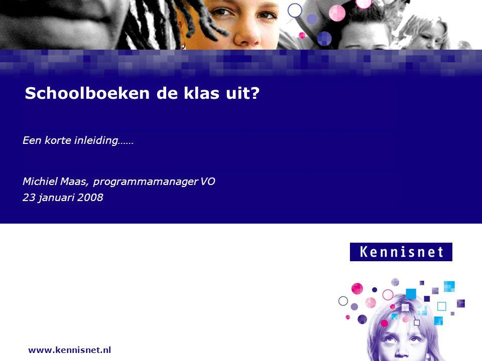 www.kennisnet.nl Naam van de Auteur 7 januari 2008 Schoolboeken de klas uit? Een korte inleiding…… Michiel Maas, programmamanager VO 23 januari 2008