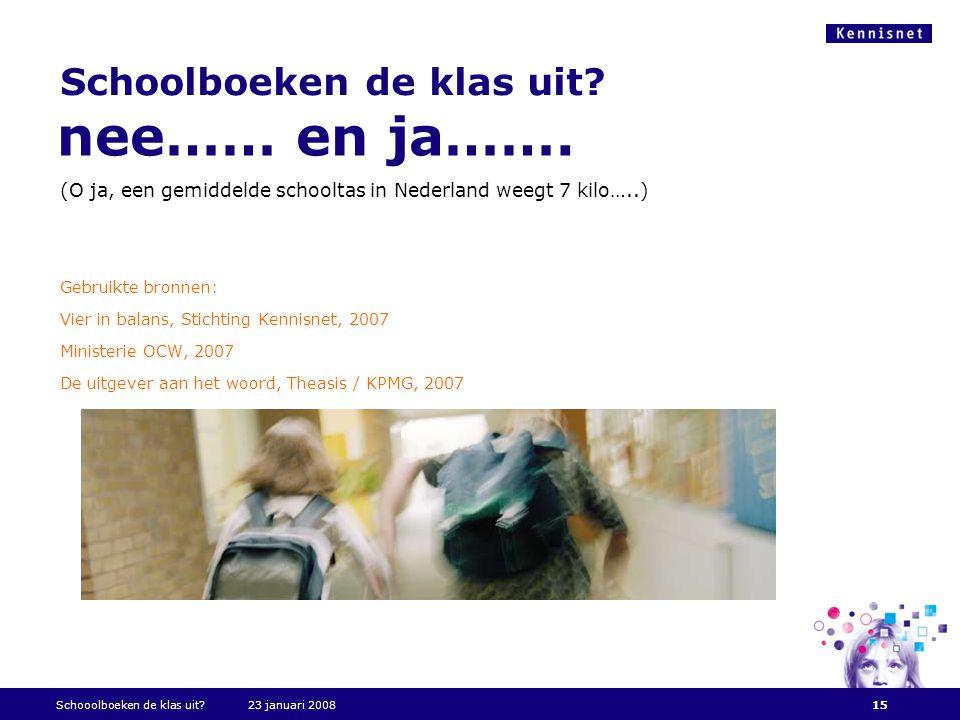 Schoolboeken de klas uit? (O ja, een gemiddelde schooltas in Nederland weegt 7 kilo…..) Gebruikte bronnen: Vier in balans, Stichting Kennisnet, 2007 M