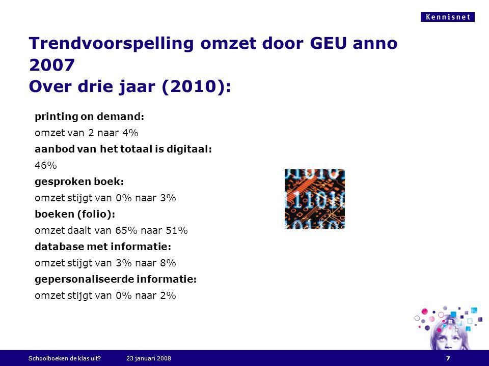 Trendvoorspelling omzet door GEU anno 2007 Over drie jaar (2010): printing on demand: omzet van 2 naar 4% aanbod van het totaal is digitaal: 46% gespr