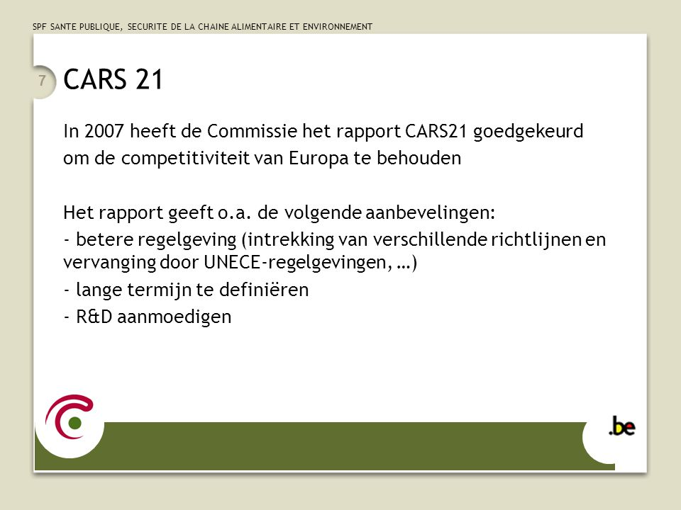 SPF SANTE PUBLIQUE, SECURITE DE LA CHAINE ALIMENTAIRE ET ENVIRONNEMENT 7 CARS 21 In 2007 heeft de Commissie het rapport CARS21 goedgekeurd om de compe