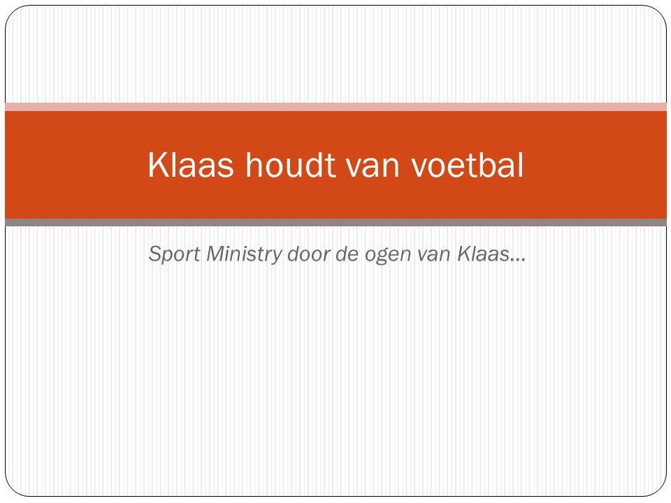 Sport Ministry door de ogen van Klaas… Klaas houdt van voetbal