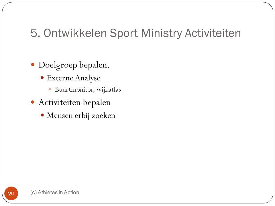 5. Ontwikkelen Sport Ministry Activiteiten (c) Athletes in Action 20  Doelgroep bepalen.