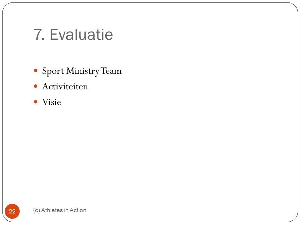 7. Evaluatie (c) Athletes in Action 22  Sport Ministry Team  Activiteiten  Visie
