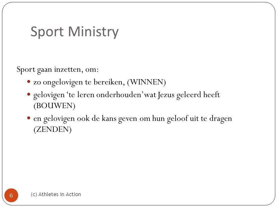 Sport Ministry (c) Athletes in Action 6 Sport gaan inzetten, om:  zo ongelovigen te bereiken, (WINNEN)  gelovigen 'te leren onderhouden'wat Jezus geleerd heeft (BOUWEN)  en gelovigen ook de kans geven om hun geloof uit te dragen (ZENDEN)