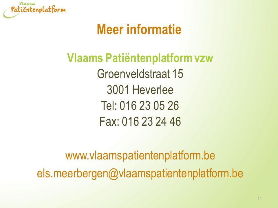 Meer informatie Vlaams Patiëntenplatform vzw Groenveldstraat 15 3001 Heverlee Tel: 016 23 05 26 Fax: 016 23 24 46 www.vlaamspatientenplatform.be els.meerbergen@vlaamspatientenplatform.be 14