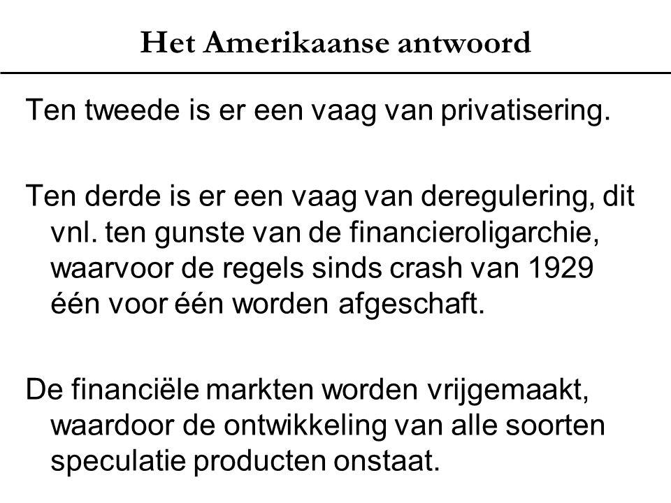 Het Amerikaanse antwoord Ten tweede is er een vaag van privatisering. Ten derde is er een vaag van deregulering, dit vnl. ten gunste van de financiero