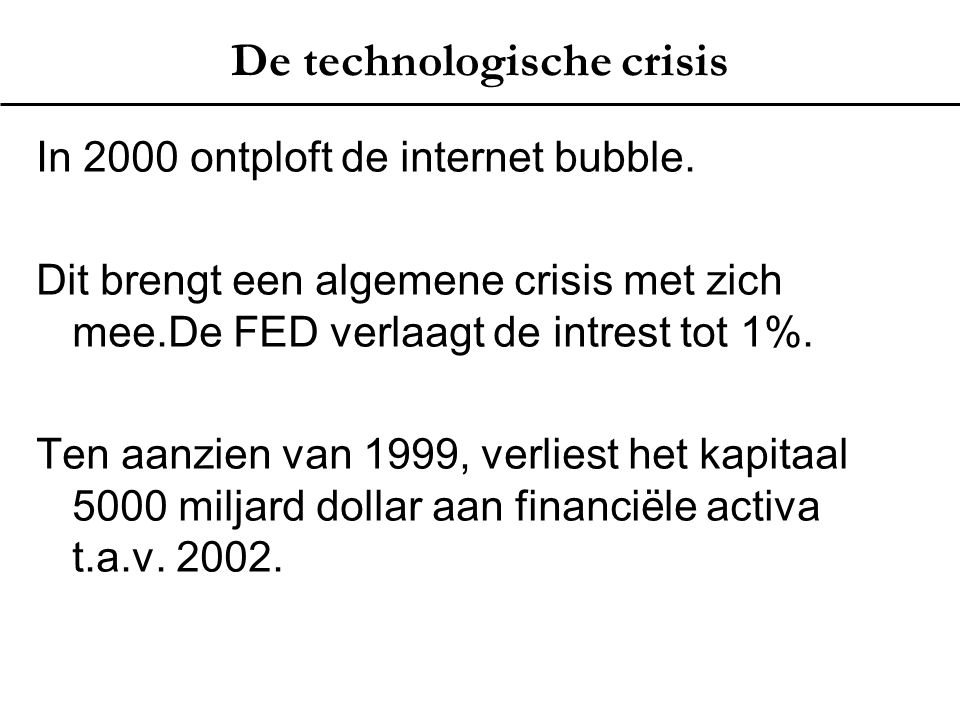 De technologische crisis In 2000 ontploft de internet bubble. Dit brengt een algemene crisis met zich mee.De FED verlaagt de intrest tot 1%. Ten aanzi