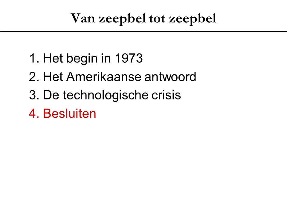 Van zeepbel tot zeepbel 1. Het begin in 1973 2. Het Amerikaanse antwoord 3. De technologische crisis 4. Besluiten