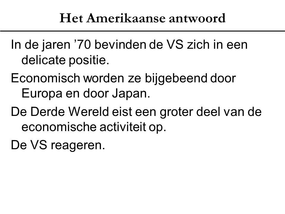 Het Amerikaanse antwoord In de jaren '70 bevinden de VS zich in een delicate positie. Economisch worden ze bijgebeend door Europa en door Japan. De De