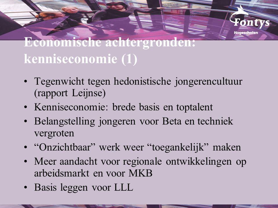 Economische achtergronden: kenniseconomie (1) •Tegenwicht tegen hedonistische jongerencultuur (rapport Leijnse) •Kenniseconomie: brede basis en toptal