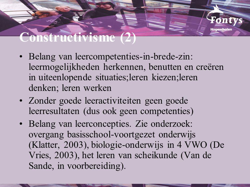 Constructivisme (2) •Belang van leercompetenties-in-brede-zin: leermogelijkheden herkennen, benutten en creëren in uiteenlopende situaties;leren kieze