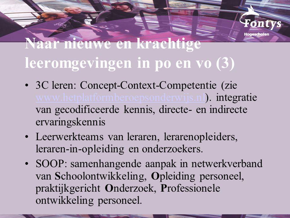 Naar nieuwe en krachtige leeromgevingen in po en vo (3) •3C leren: Concept-Context-Competentie (zie www.hetplatformberoepsonderwijs.nl). integratie va