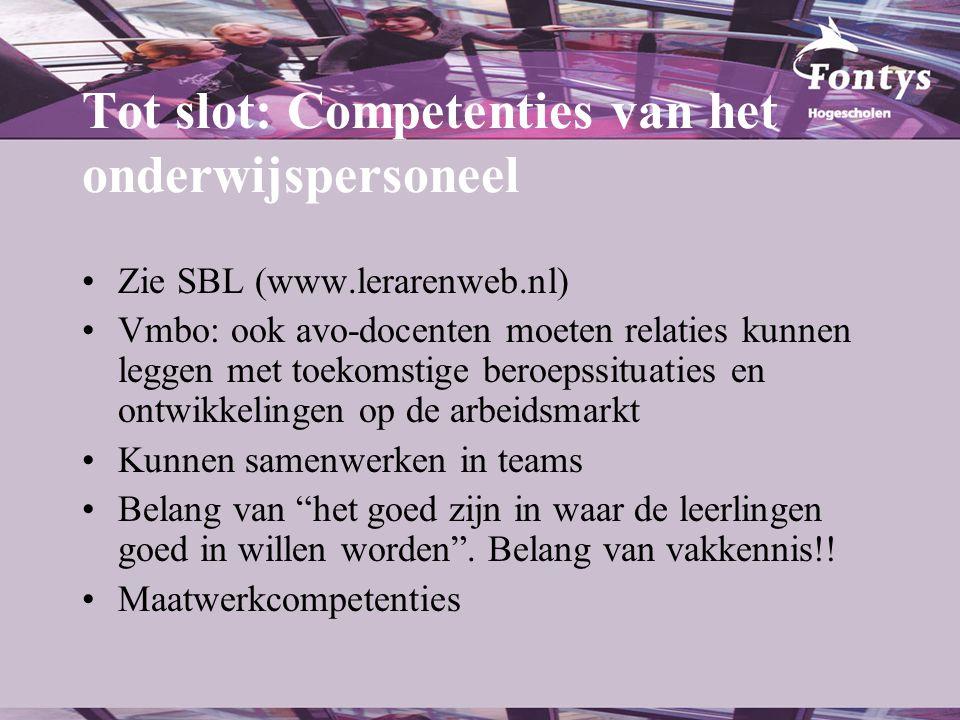 Tot slot: Competenties van het onderwijspersoneel •Zie SBL (www.lerarenweb.nl) •Vmbo: ook avo-docenten moeten relaties kunnen leggen met toekomstige b
