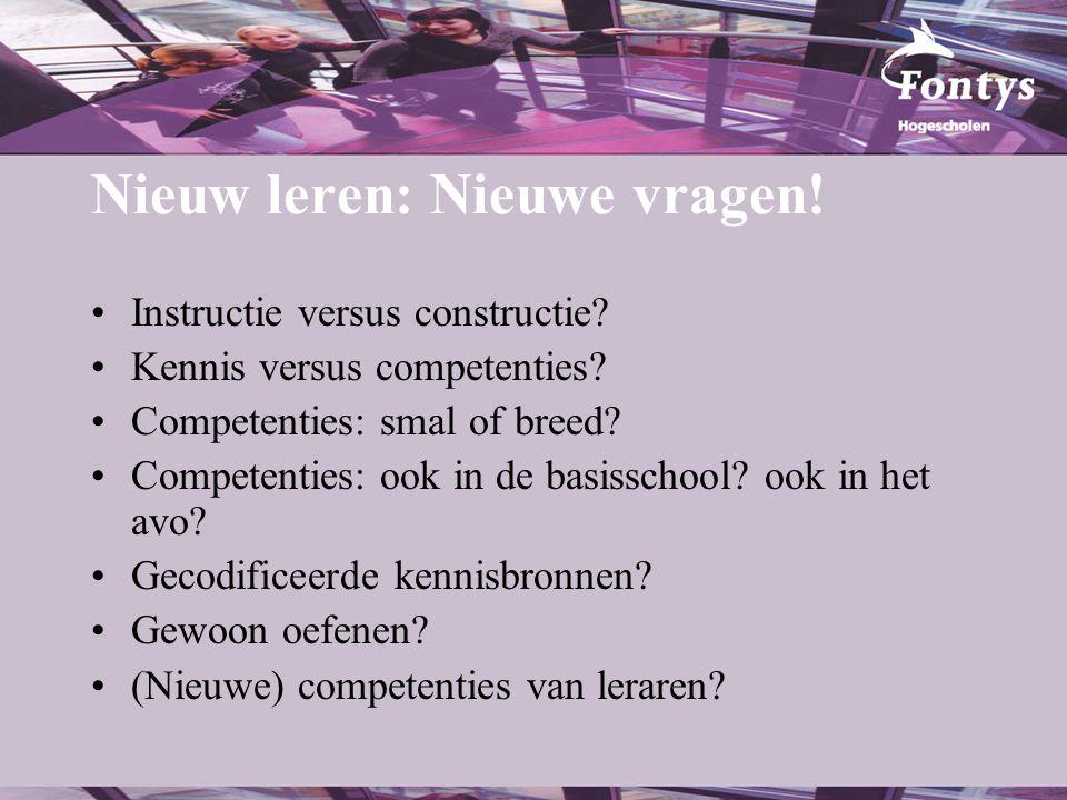 Nieuw leren: Nieuwe vragen! •Instructie versus constructie? •Kennis versus competenties? •Competenties: smal of breed? •Competenties: ook in de basiss