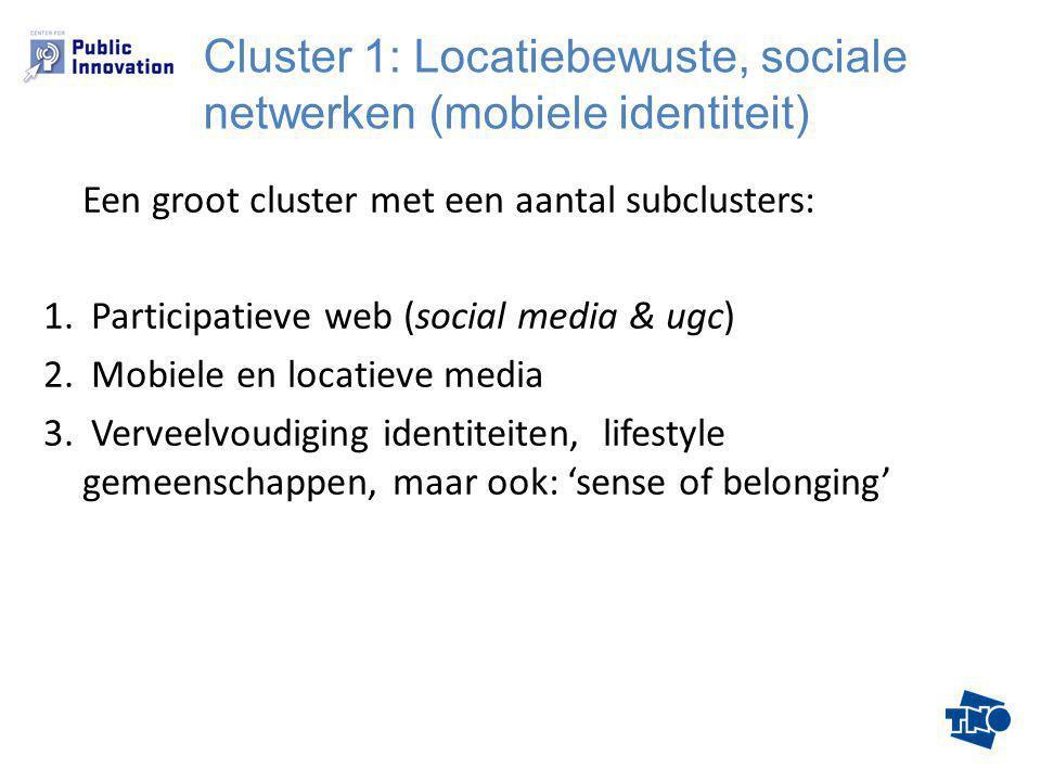 Een groot cluster met een aantal subclusters: 1. Participatieve web (social media & ugc) 2. Mobiele en locatieve media 3. Verveelvoudiging identiteite