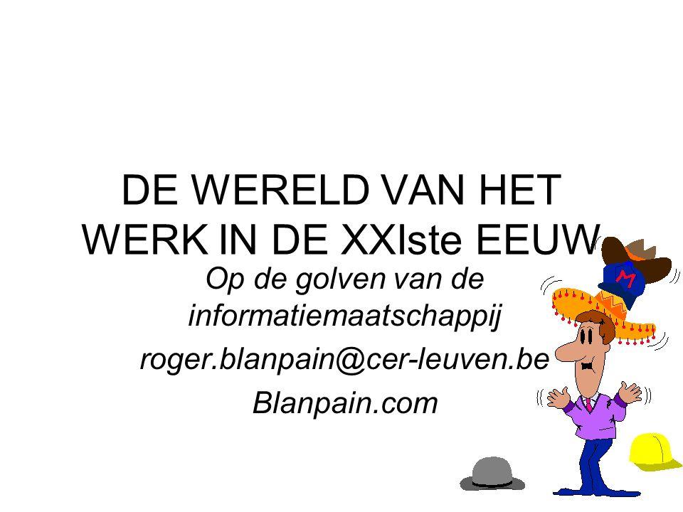 DE WERELD VAN HET WERK IN DE XXIste EEUW Op de golven van de informatiemaatschappij roger.blanpain@cer-leuven.be Blanpain.com
