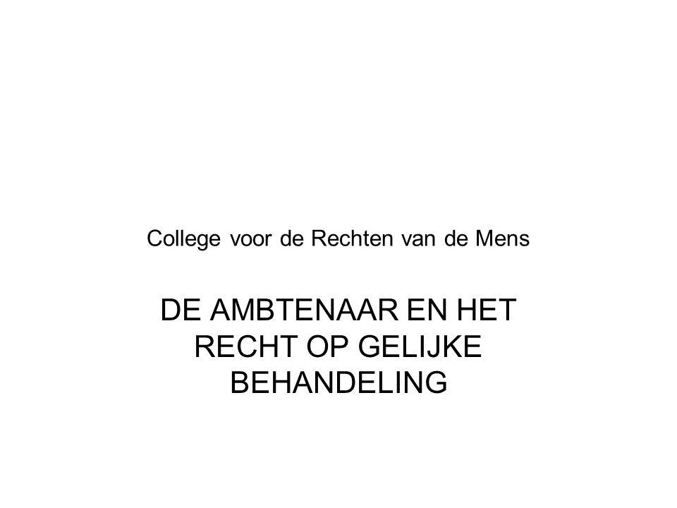 College voor de Rechten van de Mens DE AMBTENAAR EN HET RECHT OP GELIJKE BEHANDELING