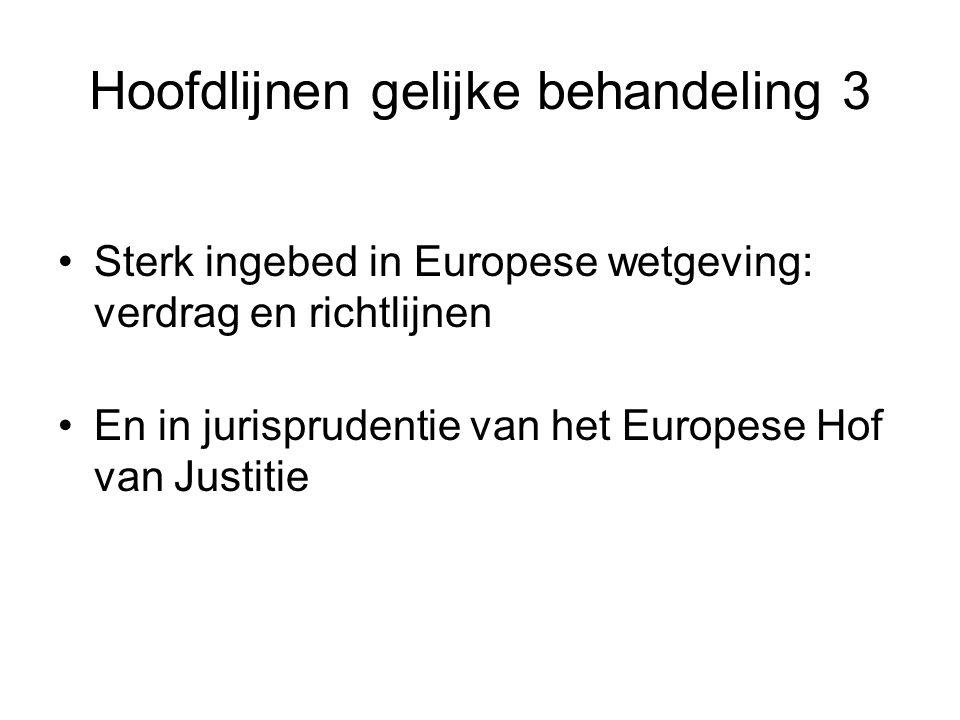 Hoofdlijnen gelijke behandeling 3 •Sterk ingebed in Europese wetgeving: verdrag en richtlijnen •En in jurisprudentie van het Europese Hof van Justitie