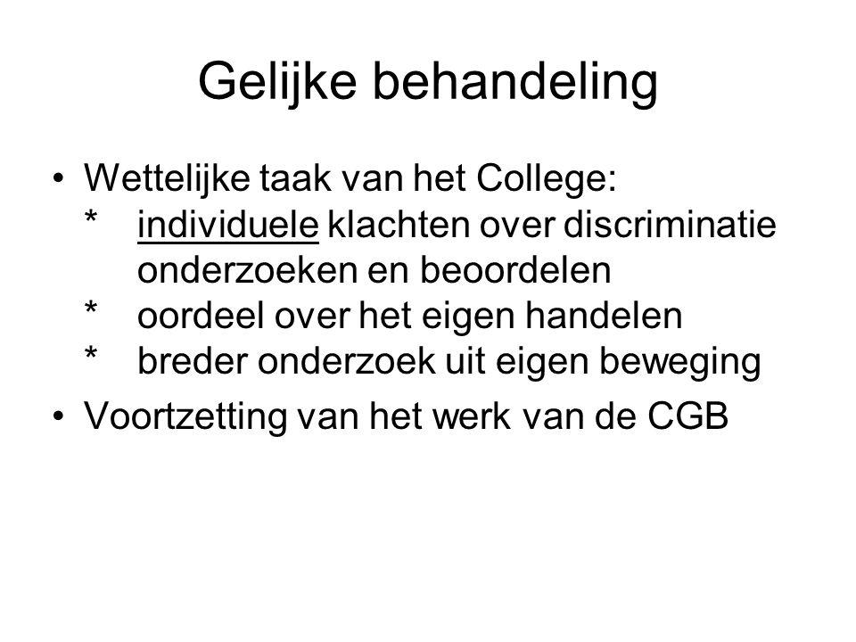 Gelijke behandeling •Wettelijke taak van het College: *individuele klachten over discriminatie onderzoeken en beoordelen *oordeel over het eigen hande