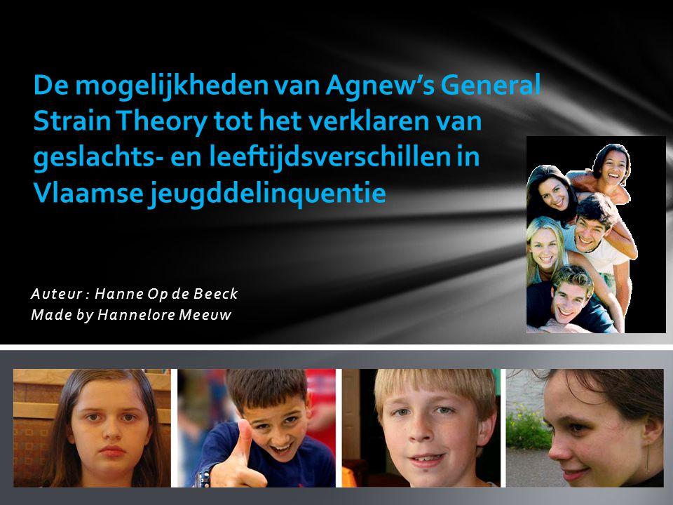 Auteur : Hanne Op de Beeck Made by Hannelore Meeuw De mogelijkheden van Agnew's General Strain Theory tot het verklaren van geslachts- en leeftijdsver