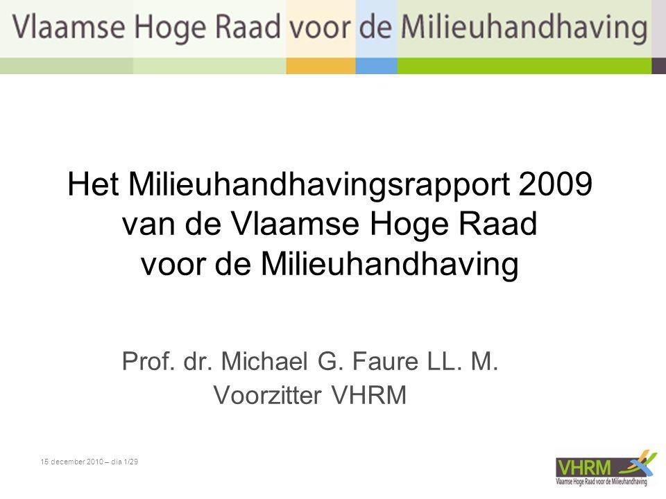 Het Milieuhandhavingsrapport 2009 van de Vlaamse Hoge Raad voor de Milieuhandhaving Prof. dr. Michael G. Faure LL. M. Voorzitter VHRM 15 december 2010