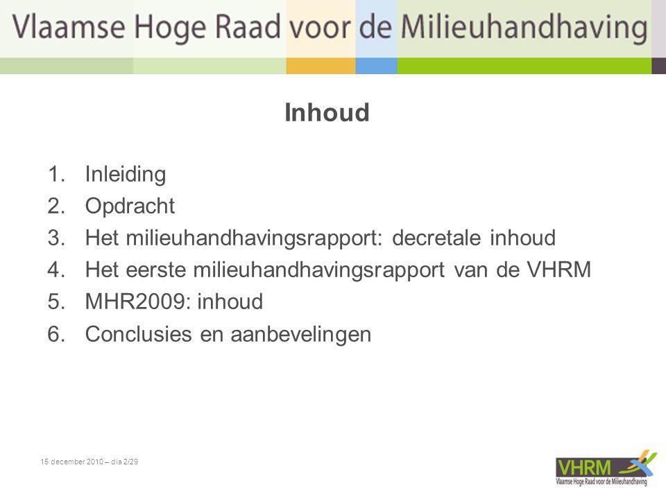 Inhoud 1.Inleiding 2.Opdracht 3.Het milieuhandhavingsrapport: decretale inhoud 4.Het eerste milieuhandhavingsrapport van de VHRM 5.MHR2009: inhoud 6.C