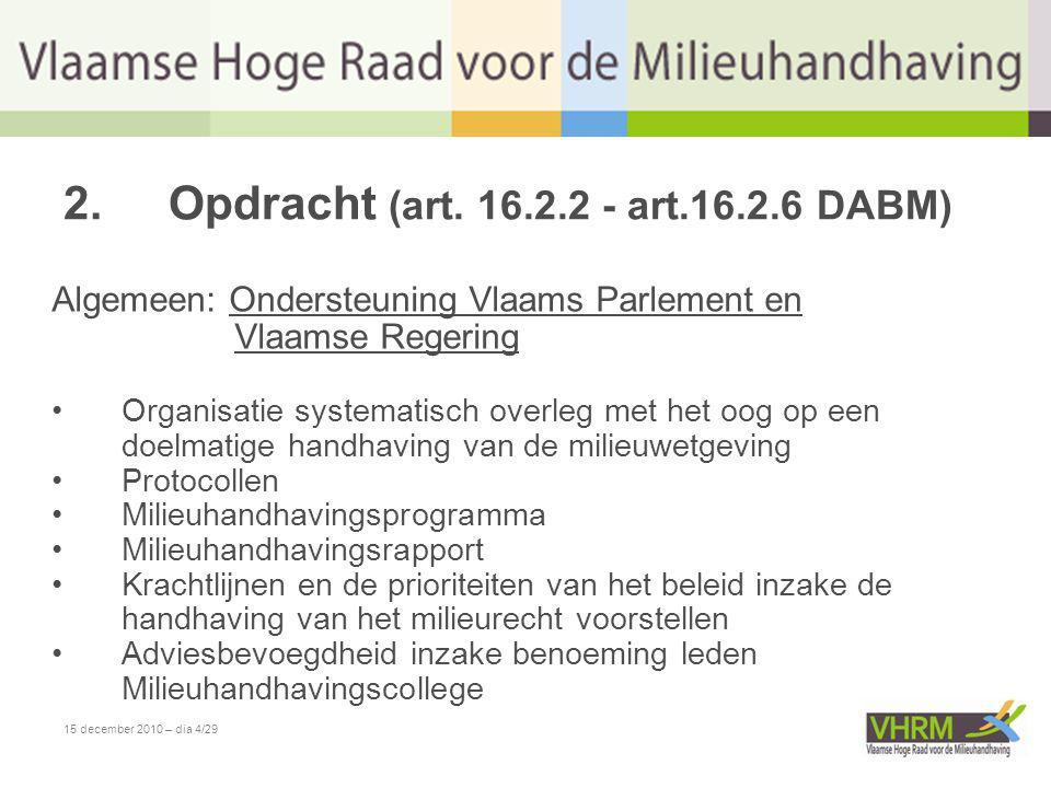 15 december 2010 – dia 4/29 2.Opdracht (art. 16.2.2 - art.16.2.6 DABM) Algemeen: Ondersteuning Vlaams Parlement en Vlaamse Regering •Organisatie syste