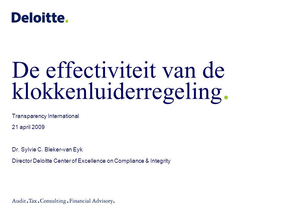 De effectiviteit van de klokkenluiderregeling. Transparency International 21 april 2009 Dr. Sylvie C. Bleker-van Eyk Director Deloitte Center of Excel