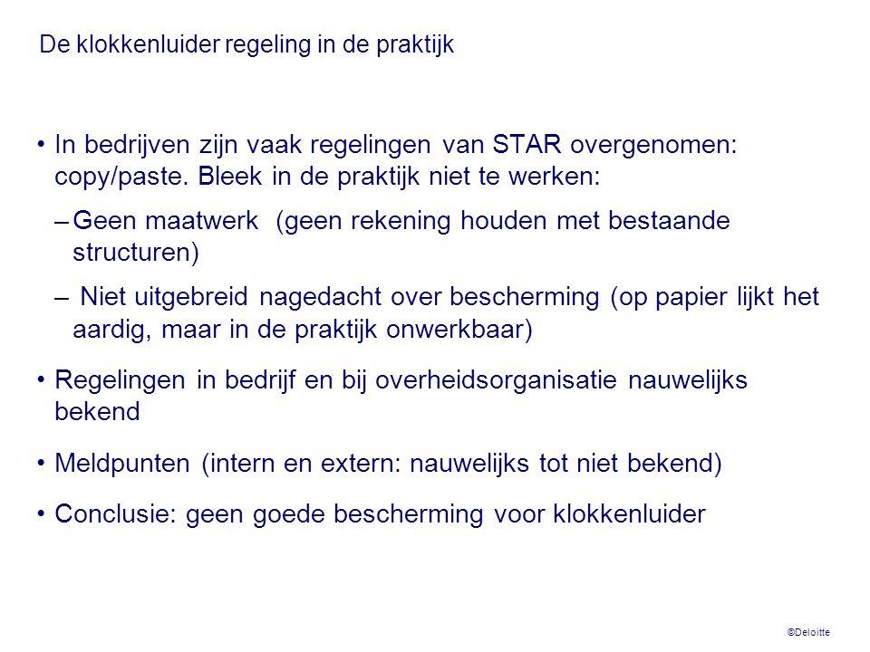 ©Deloitte De klokkenluider regeling in de praktijk •In bedrijven zijn vaak regelingen van STAR overgenomen: copy/paste. Bleek in de praktijk niet te w