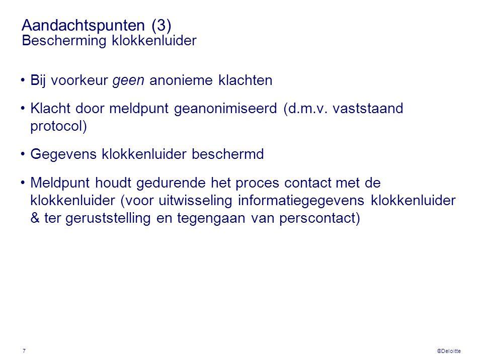 ©Deloitte 7 Aandachtspunten (3) Bescherming klokkenluider •Bij voorkeur geen anonieme klachten •Klacht door meldpunt geanonimiseerd (d.m.v. vaststaand