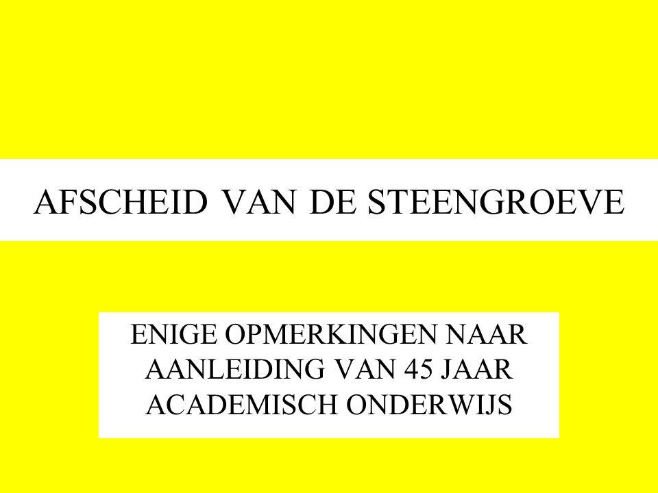 AFSCHEID VAN DE STEENGROEVE ENIGE OPMERKINGEN NAAR AANLEIDING VAN 45 JAAR ACADEMISCH ONDERWIJS